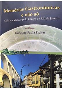 LIVRO MEMORIAS GASTRONOMICAS E NAO SO: GULA E ANDANÇAS PELO CENTRO DO RIO DE JANEIRO