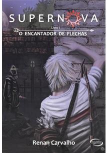 SUPERNOVA: O ENCANTADOR DE FLECHAS