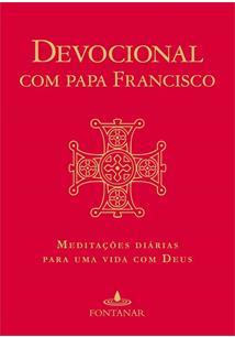 DEVOCIONAL COM PAPA FRANCISCO: MEDITAÇOES DIARIAS PARA UMA VIDA COM DEUS