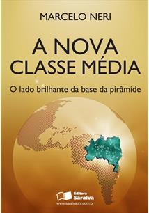 LIVRO A NOVA CLASSE MEDIA: O LADO BRILHANTE DA BASE DA PIRAMIDE