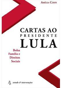 LIVRO CARTAS AO PRESIDENTE LULA: BOLSA FAMILIA E DIREITOS SOCIAIS