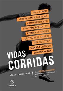 VIDAS CORRIDAS: O QUE GRANDES EXECUTIVOS VIVERAM EM SUAS MARATONAS DO ASFALTO E...