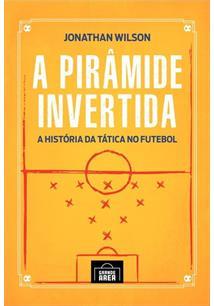 A PIRAMIDE INVERTIDA: A HISTORIA DA TATICA NO FUTEBOL