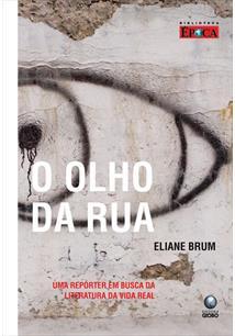 O OLHO DA RUA: UMA REPORTER EM BUSCA DA LITERATURA DA VIDA REAL