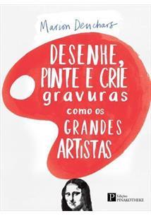 DESENHE, PINTE E CRIE GRAVURAS COMO OS GRANDES ARTISTAS