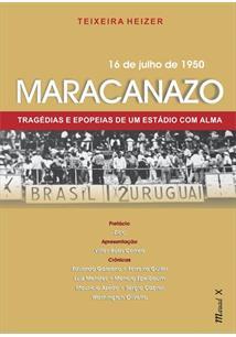 MARACANAZO: TRAGEDIAS E EPOPEIAS DE UM ESTADIO COM ALMA
