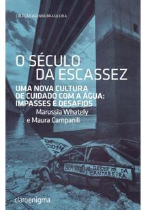 O SECULO DA ESCASSEZ: UMA NOVA CULTURA DE CUIDADO COM A AGUA - IMPASSES E DESAF...