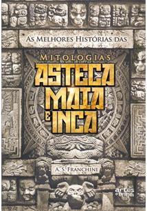 MELHORES HISTORIAS DAS MITOLOGIAS ASTECA, MAIA E INCA, AS
