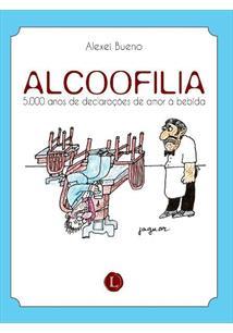 ALCOOFILIA: 5000 ANOS DE DECLARAÇOES DE AMOR A BEBIDA