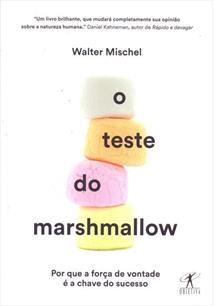 O TESTE DO MARSHMALLOW: POR QUE A FORÇA DE VONTADE E A CHAVE DO SUCESSO