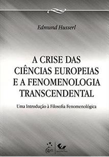 A CRISE DAS CIENCIAS EUROPEIAS E A FENOMENOLOGIA TRANSCENDENTAL: UMA INTRODUÇAO...