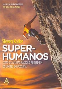 SUPER-HUMANOS: COMO OS ATLETAS RADICAIS REDEFINEM OS LIMITES DO POSSIVEL