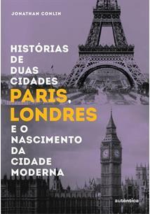 HISTORIAS DE DUAS CIDADES: PARIS, LONDRES E O NASCIMENTO DA CIDADE MODERNA