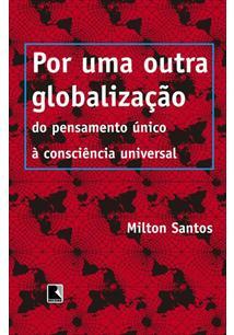 POR UMA OUTRA GLOBALIZAÇAO: DO PENSAMENTO UNICO A CONSCIENCIA UNIVERSAL
