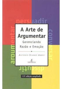A ARTE DE ARGUMENTAR: GERENCIANDO RAZAO E EMOÇAO - COD. 9788585851811
