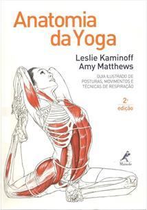 Anatomia da yoga: guia ilustrado de postura, movimentos e tecnicas de - cod. 9788520435342