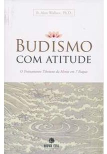 BUDISMO COM ATITUDE: O TREINAMENTO TIBETANO DA MENTE EM 7 ETAPAS