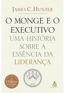 LIVRO O MONGE E O EXECUTIVO: UMA HISTORIA SOBRE A ESSENCIA DA LIDERANÇA