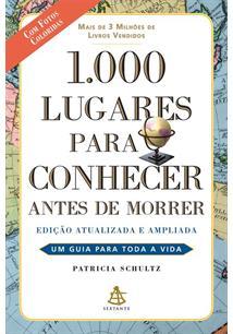 1000 LUGARES PARA CONHECER ANTES DE MORRER: UM GUIA PARA TODA VIDA