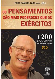 OS PENSAMENTO SAO MAIS PODEROSOS QUE OS EXERCITOS: 1200 PENSAMENTOS DE TODOS OS...