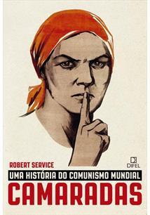 CAMARADAS: UMA HISTORIA DO COMUNISMO MUNDIAL