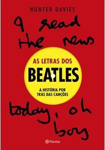 A LETRAS DOS BEATLES: A HISTORIA POR TRAS DAS CANÇOES