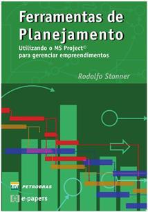 FERRAMENTAS DE PLANEJAMENTO: UTILIZANDO O MS PROJECT PARA GERENCIAR EMPREENDIME...