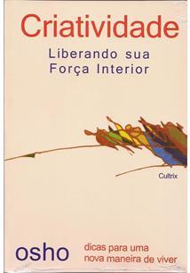 CRIATIVIDADE: LIBERANDO SUA FORÇA INTERIOR - DICAS PARA UMA NOVA MANEIRA DE VIV...