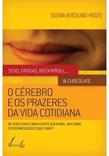SEXO, DROGAS, ROCK'N'ROLL... & CHOCOLATE: O CEREBRO E OS PRAZERES DA VIDA COTID...
