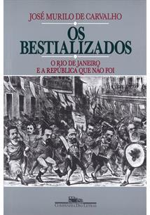 OS BESTIALIZADOS: O RIO DE JANEIRO E A REPUBLICA QUE NAO FOI