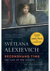 SECONDHAND TIME: THE LAST OF THE SOVIETS - AN ORAL HISTORY