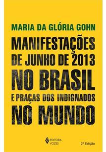 MANIFESTAÇOES DE JUNHO DE 2013 NO BRASIL E PRAÇAS DOS INDIGNADOS NO MUNDO