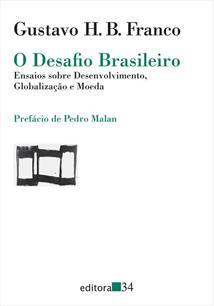O DESAFIO BRASILEIRO: ENSAIOS SOBRE DESENVOLVIMENTO, GLOBALIZAÇAO E MOEDA