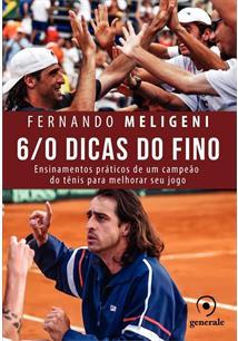 6/0 DICAS DO FINO: ENSINAMENTOS PRATICOS DE UM CAMPEAO DO TENIS PARA MELHORAR S...