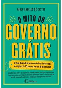 O MITO DO GOVERNO GRATIS: O MAL DAS POLITICAS ECONOMICAS ILUSORIAS E AS LIÇOES ...