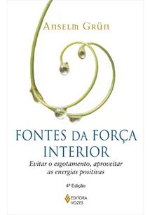 FONTES DA FORÇA INTERIOR: EVITAR O ESGOTAMENTO, APROVEITAR AS ENERGIAS POSITIVA...