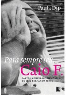 LIVRO PARA SEMPRE TEU, CAIO F.: CARTAS, CONVERSAS, MEMORIAS DE CAIO FERNANDO ABREU