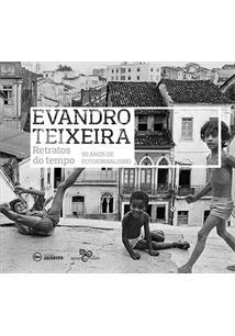 EVANDRO TEIXEIRA: RETRATOS DO TEMPO - 50 ANOS DE FOTOJORNALISMO