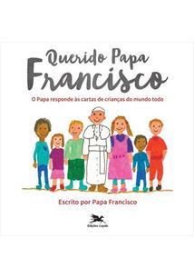 QUERIDO PAPA FRANCISCO: O PAPA RESPONDE AS CARTAS DE CRIANÇAS DO MUNDO TODO