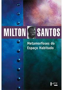 METAMORFOSES DO ESPAÇO HABITADO: FUNDAMENTOS TEORICOS E METODOLOGICOS DA GEOGRA...