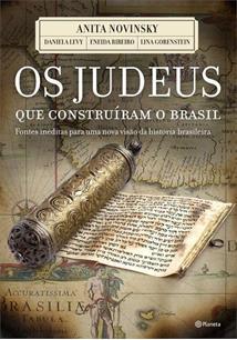OS JUDEUS QUE CONSTRUIRAM O BRASIL: FONTES INEDITAS PARA UM NOVA VISAO DA HISTO...