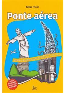 PONTE AEREA: MANUAL DE SOBREVIVENCIA ENTRE RIO E SAO PAULO