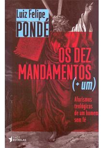 OS DEZ MANDAMENTOS (+ UM): AFORISMOS TEOLOGICOS DE UM HOMEM SEM FE