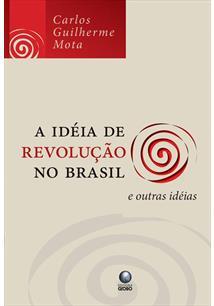 A IDEIA DE REVOLUÇAO NO BRASIL E OUTRAS IDEIAS