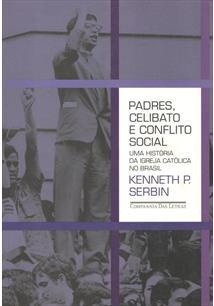 PADRES, CELIBATO E CONFLITO SOCIAL: UMA HISTORIA DA IGREJA CATOLICA NO BRASIL