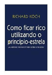 COMO FICAR RICO UTILIZANDO O PRINCIPIO-ESTRELA: UM METODO INOVADOR PARA OBTER O...