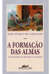 A FORMAÇAO DAS ALMAS: O IMAGINARIO DA REPUBLICA NO BRASIL