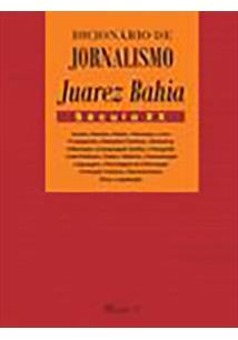 DICIONARIO DE JORNALISMO JUAREZ BAHIA: SECULO XX