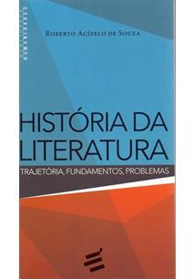HISTORIA DA LITERATURA: TRAJETORIA, FUNDAMENTOS, PROBLEMAS