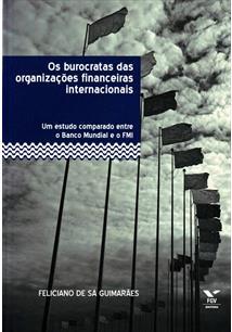 OS BUROCRATAS DAS ORGANIZAÇOES FINANCEIRAS INTERNACIONAIS: UM ESTUDO COMPARADO ...